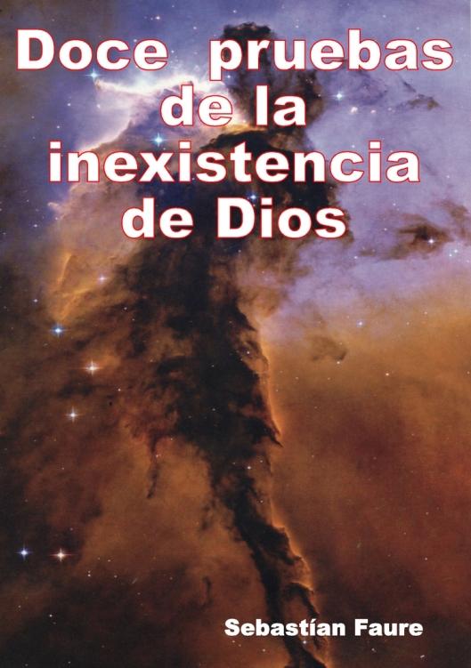 doce pruebas de la inexistencia de dios - Sebatián Faure-1